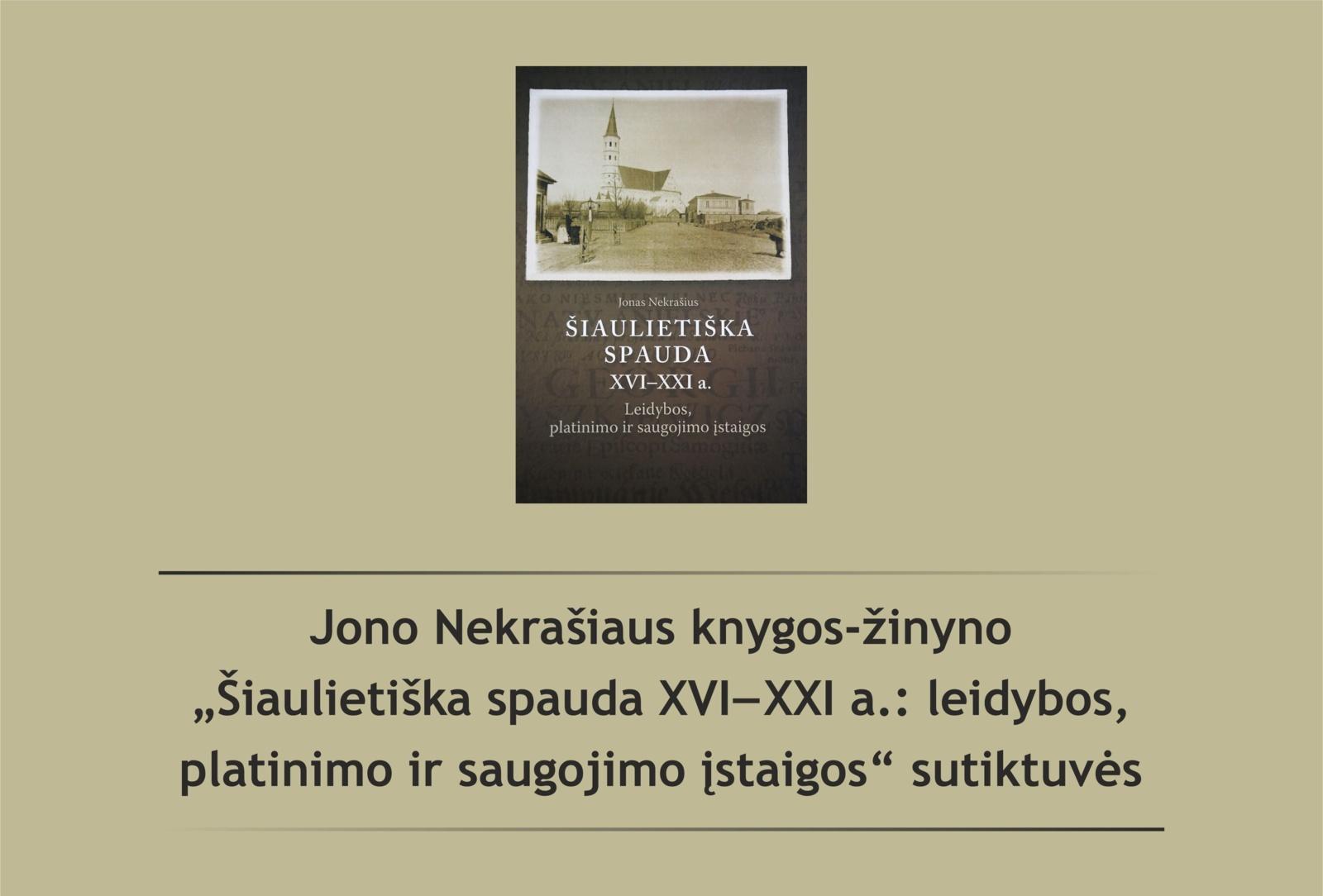 Jono Nekrašiaus knygos-žinyno apie šiaulietišką XVI–XXI a. spaudą sutiktuvės