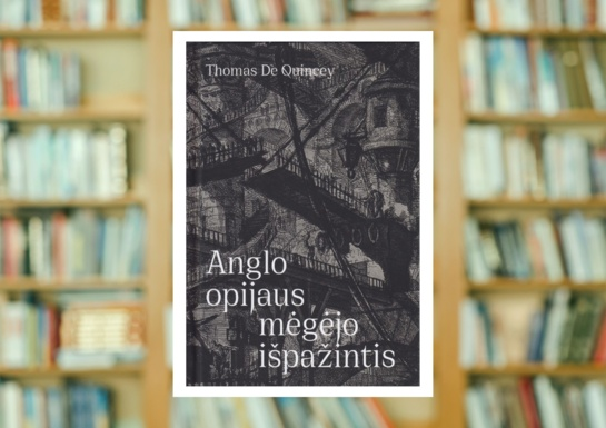 """T. De Quincey """"Anglo opijaus mėgėjo išpažintis"""""""