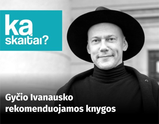 """""""Ką skaitai?"""" su režisieriumi Gyčiu Ivanausku"""