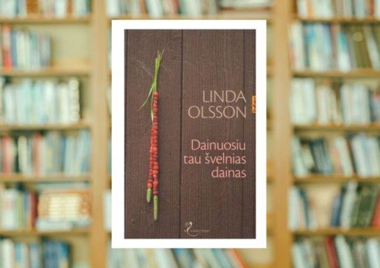 """Lindos Olsson """"Dainuosiu tau švelnias dainas"""""""