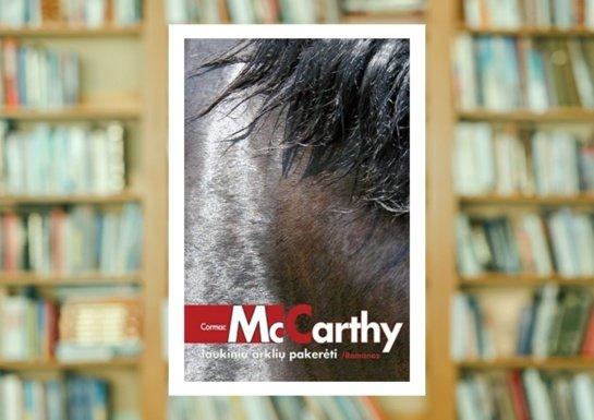 """Cormaco McCarthy """"Laukinių arklių pakerėti"""""""