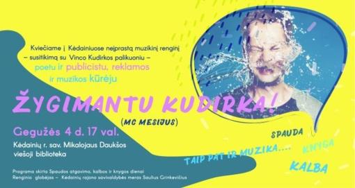 Neįprastas muzikinis renginys - susitikimas su poetu ir publicistu, reklamos bei muzikos kūrėju Žygimantu Kudirka
