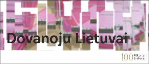 """Skelbiamas konkursas """"Dovanoju Lietuvai"""", skirtas Lietuvos valstybės atkūrimo 100-mečiui paminėti"""