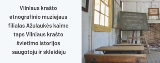 Vilniaus krašto etnografinio muziejaus filialas Ažulaukės kaime reprezentuos Vilniaus krašto švietimo istoriją