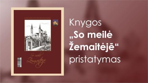 """Knygos """"So meilė Žemaitėjē"""" pristatymas"""