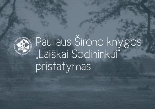 """Pauliaus Širono knygos """"Laiškai Sodininkui"""" pristatymas"""