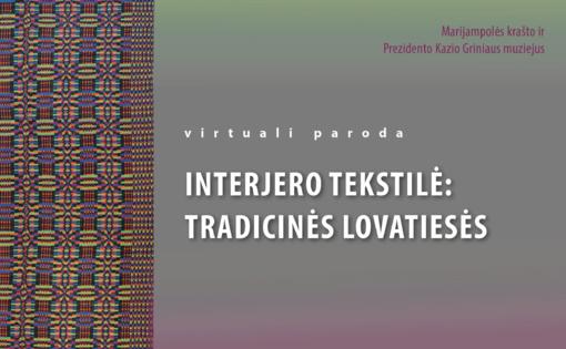 Tradicinės tekstilės grožis - naujoje Marijampolės krašto ir Prezidento Kazio Griniaus virtualioje parodoje