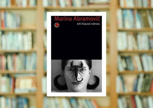 """Marina Abramović knygos """"Eiti kiaurai sienas"""" recenzija"""