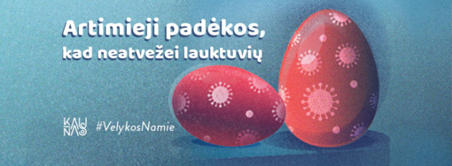 """Kaunas kviečia šv. Velykas švęsti namie: """"Artimieji padėkos, kad neatvežei lauktuvių"""""""