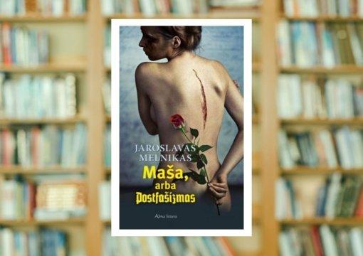 "Jaroslavas Melnikas ""Maša, arba Postfašizmas"""