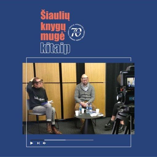 """""""Šiaulių knygų mugė – kitaip"""". Pokalbis su Laurynu Katkumi ir Mariumi Buroku"""
