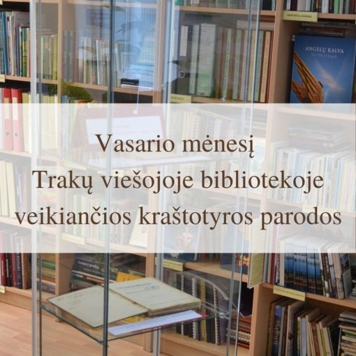 Vasario mėnesį Trakų viešojoje bibliotekoje veikiančios kraštotyros parodos