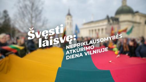 Švęsti laisvę: Nepriklausomybės atkūrimo dienos minėjimo renginių Vilniuje programa
