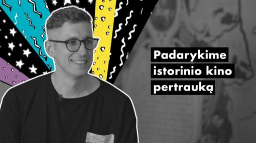 """#UNIKALU. N. Černiauskas: """"Padarykime istorinio kino pertrauką"""""""