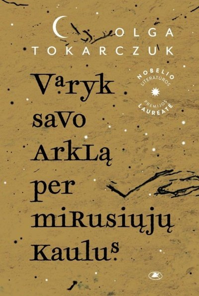 """Olga Tokarczuk """"Varyk savo arklą per mirusiųjų kaulus"""""""